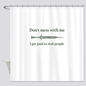 Don't mess with me I get paid to st Shower Curtain