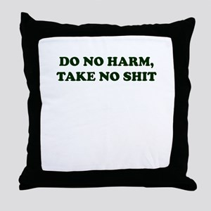 Do No Harm But Take No Shit Throw Pillow
