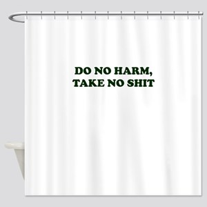 Do No Harm But Take No Shit Shower Curtain