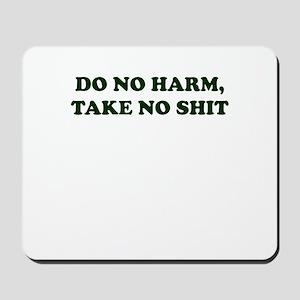 Do No Harm But Take No Shit Mousepad