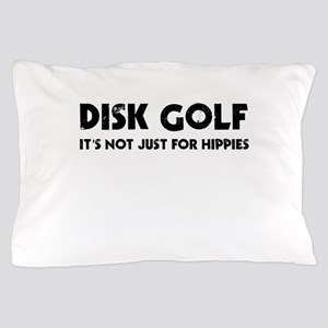 Disk Golf It's Not Just For Hippies Pillow Case