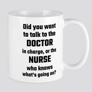 Did You Want To Talk To The Doctor Or The Nur Mugs