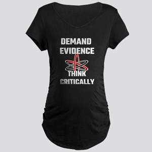Demand Evidence Think Critically Maternity T-Shirt