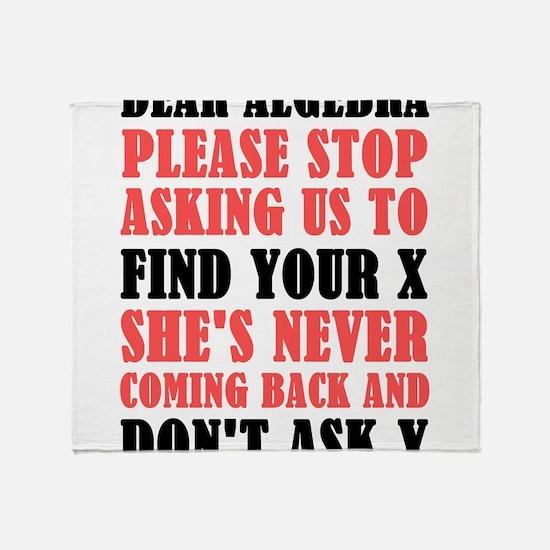 Dear Algebra Please Stop Asking Us T Throw Blanket