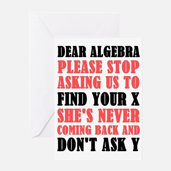 Dear Algebra Please Stop Asking Us Greeting Cards