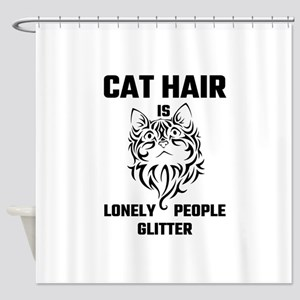 Cat Hair Is Lonely People Glitter Shower Curtain