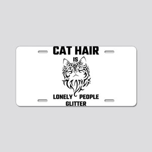 Cat Hair Is Lonely People G Aluminum License Plate