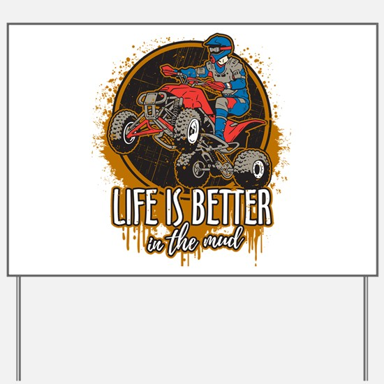 ATV Offroad Life is Better In the Mud Yard Sign