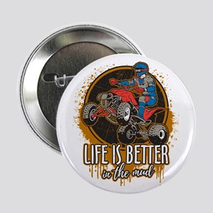 "ATV Offroad Life is Better In the Mud 2.25"" Button"