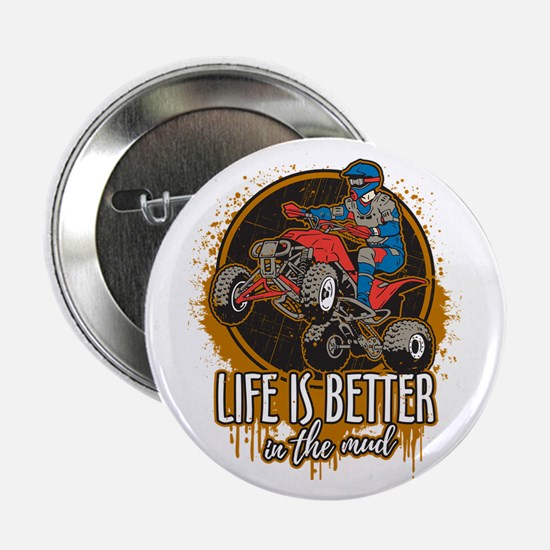 """ATV Offroad Life is Better In the Mud 2.25"""" Button"""