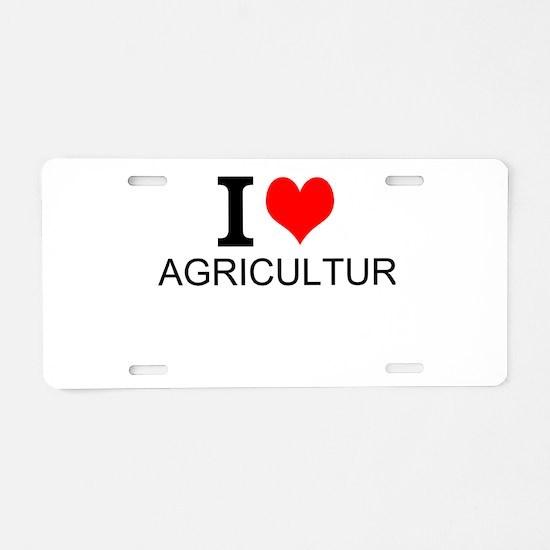 I Love Agriculture Aluminum License Plate