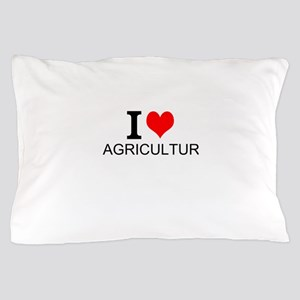 I Love Agriculture Pillow Case
