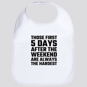 Those First 5 Days After The Weekend Are Alway Bib
