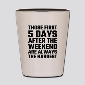 Those First 5 Days After The Weekend Ar Shot Glass