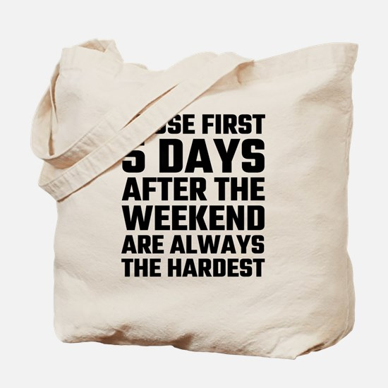 Those First 5 Days After The Weekend Are Tote Bag