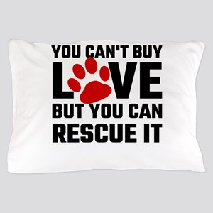 You Can Not Buy Love But You Can Rescu Pillow Case