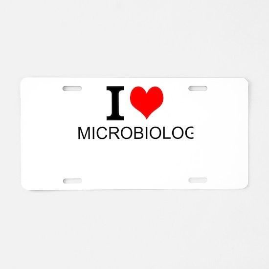I Love Microbiology Aluminum License Plate