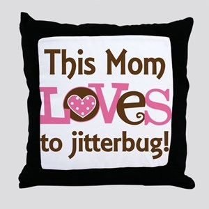 Mom Loves To Jitterbug Throw Pillow