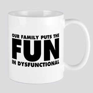 Our Family Puts the Fun in Dysfunctiona Mug