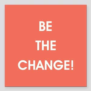 """BE THE CHANGE! Square Car Magnet 3"""" x 3"""""""