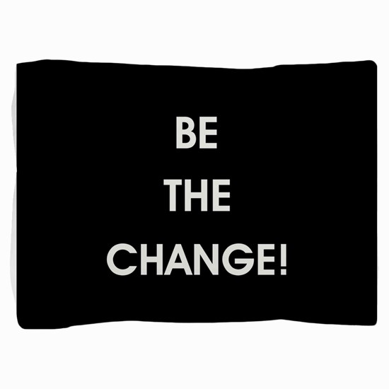 BE THE CHANGE! Pillow Sham