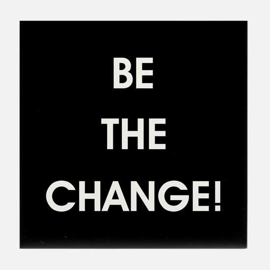BE THE CHANGE! Tile Coaster