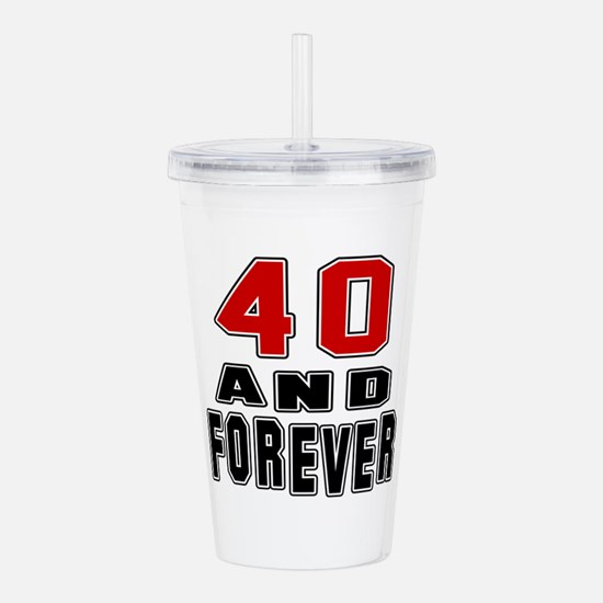 40 and forever birthda Acrylic Double-wall Tumbler