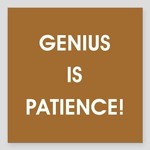 "GENIUS IS PATIENCE! Square Car Magnet 3"" x 3"""