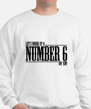 Let's Work Up A Number 6 Sweatshirt
