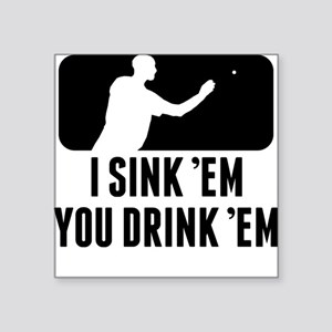 Beer Pong I Sink Em You Drink Em Sticker