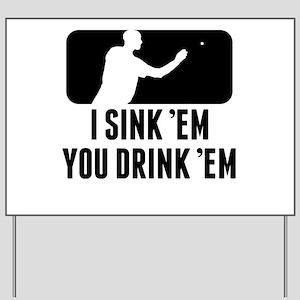 Beer Pong I Sink Em You Drink Em Yard Sign