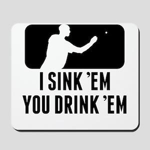 Beer Pong I Sink Em You Drink Em Mousepad