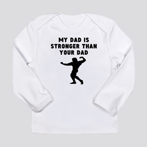 My Dad Is Stronger Than Your Dad Long Sleeve T-Shi