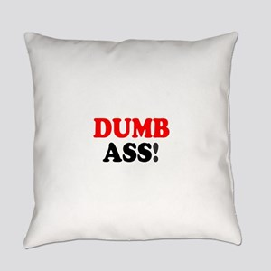 DUMB ASS! - Everyday Pillow