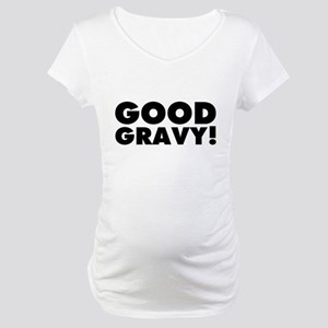 Good Gravy! Maternity T-Shirt