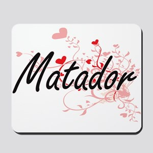 Matador Artistic Job Design with Hearts Mousepad