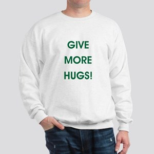 GIVE MORE HUGS! Sweatshirt