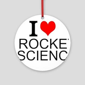 I Love Rocket Science Round Ornament