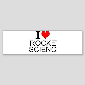 I Love Rocket Science Bumper Sticker