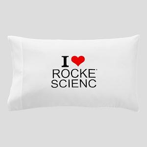 I Love Rocket Science Pillow Case
