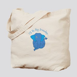 Ill Be Big Someday Tote Bag