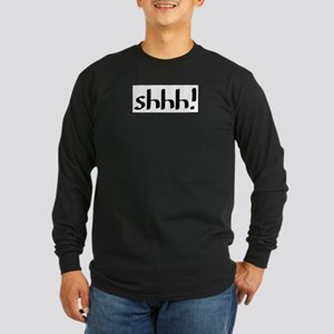 shhh Long Sleeve Dark T-Shirt
