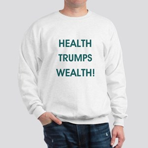 HEALTH TRUMPS WEALTH Sweatshirt