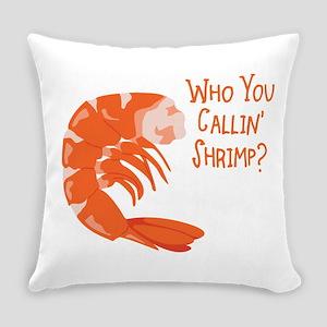 Who You Callin Shrimp? Everyday Pillow