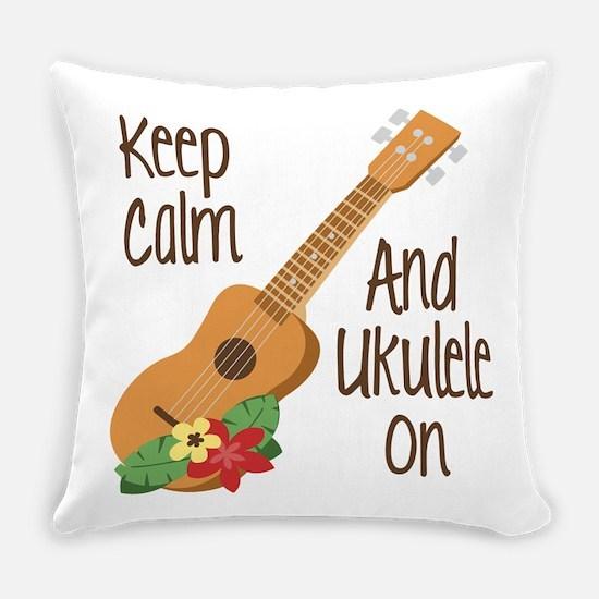 keep Calm And Ukulele On Everyday Pillow