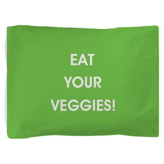 EAT YOUR VEGGIES! Pillow Sham