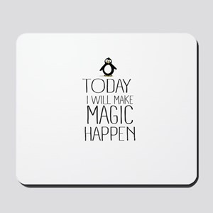 Today Magic Will Happen Mousepad