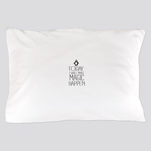 Today Magic Will Happen Pillow Case