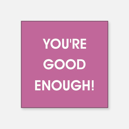 YOU'RE GOOD ENOUGH! Sticker