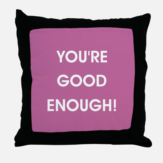YOU'RE GOOD ENOUGH! Throw Pillow